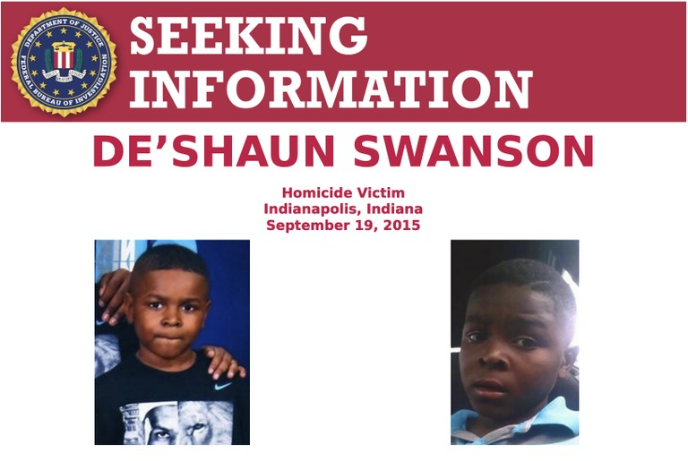 The Federal Bureau of Investigation's Indianapolis Field Office and the Indianapolis Metropolitan Police Department are seeking the public's assistance in identifying the unknown individual(s) responsible for the homicide of De'Shaun Swanson.
