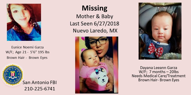 FBI San Antonio is seeking the public's help in locating missing 21-year-old Eunice Noemi Garza and her 7-month-old child, Dayana Leeann Garza, who has special medical needs. They were last seen on June 27, 2018, leaving Laredo, Texas.