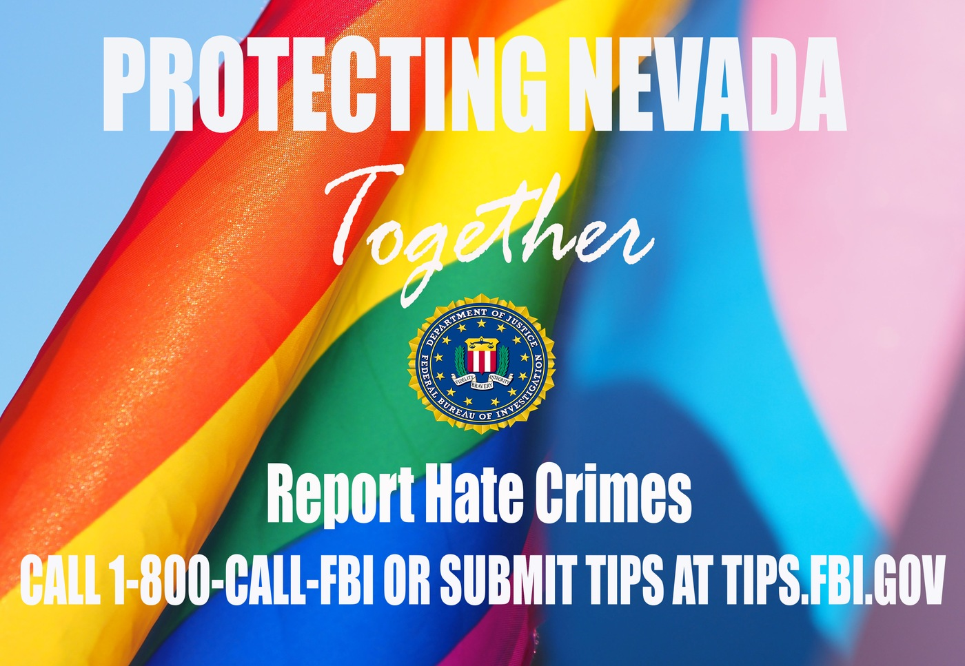 Image depicts Pride flag and FBI seal with the text: Protecting Las Vegas Together. Report Hate Crimes. Call 1-800-CALL-FBI or submit tips at tips.fbi.gov.