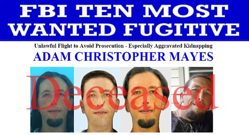 Adam Mayes, who was wanted in connection with the kidnapping of a mother and her three daughters in Tennessee, was added to the FBI's Ten Most Wanted Fugitives list on May 9, 2012. Mayes committed suicide in May 2012.