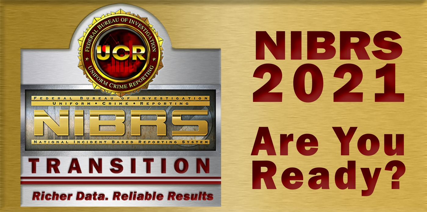 National Incident-Based Reporting System (NIBRS) transition graphic: NIBRS Transition. Richer Data. Reliable Results. NIBRS 2021. Are You Ready?