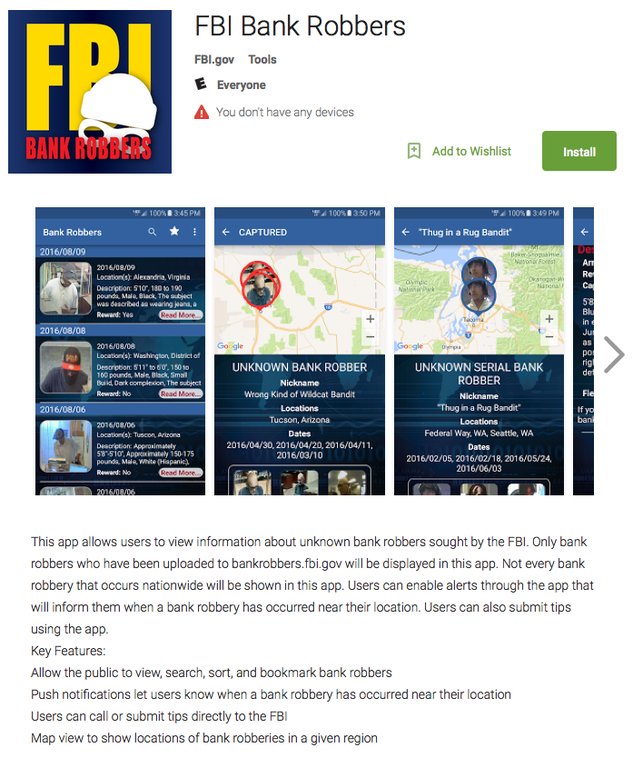 In August 2016, the FBI launched a mobile Bank Robbers application for iPhones (plus iPads and iPods) and Android smartphones, which should make it even easier for the public—as well as financial institutions, law enforcement agencies, and others—to view photos and information about bank robberies in different geographic areas of the country.