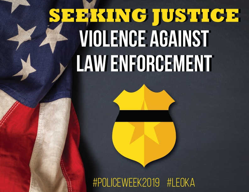 Seeking Justice: Violence Against Law Enforcement graphic with American flag and police badge with black ribbon, as well as #policeweek 2019 and #LEOKA
