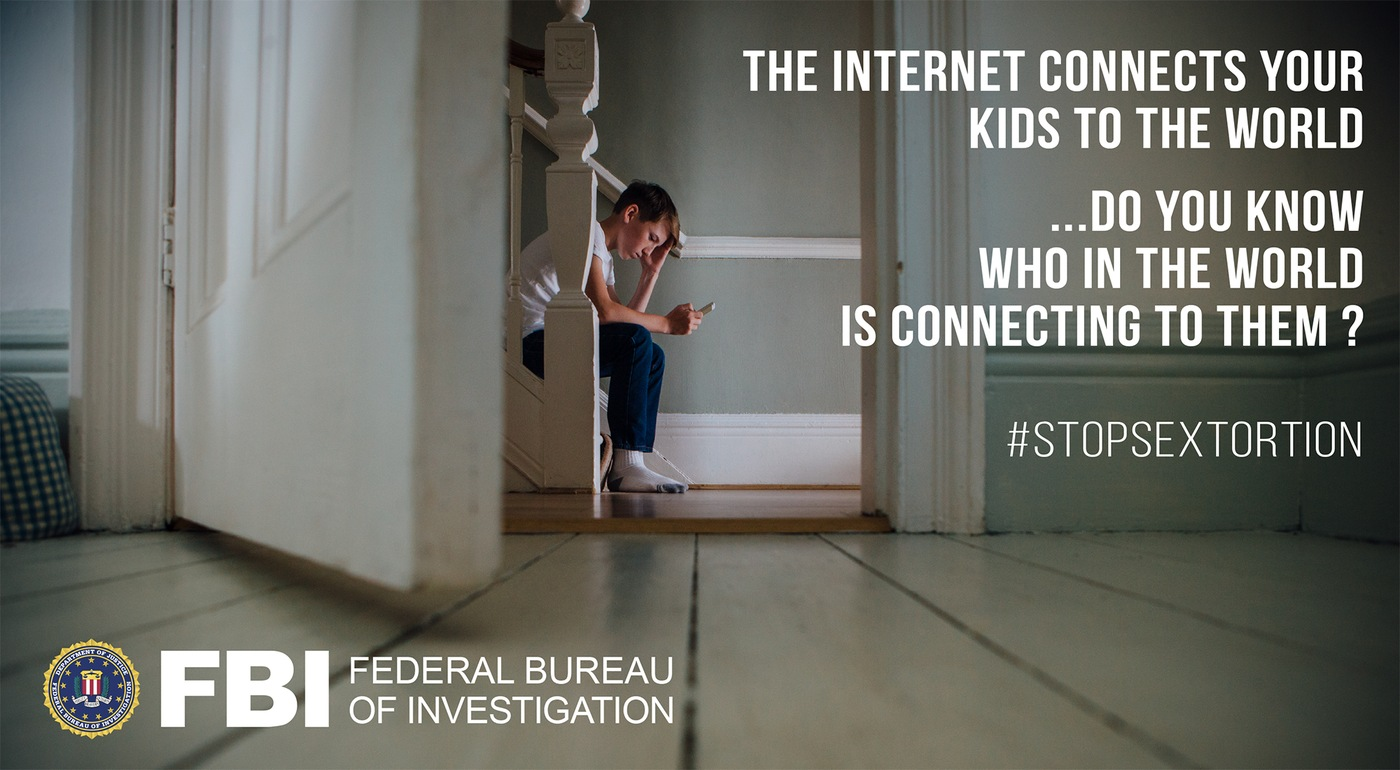 FBI #StopSextortion awareness graphic with stock image of boy on stairs looking at phone with the following text: The Internet connects your kids to the world ... do you know who in the world is connecting to them? #StopSextortion