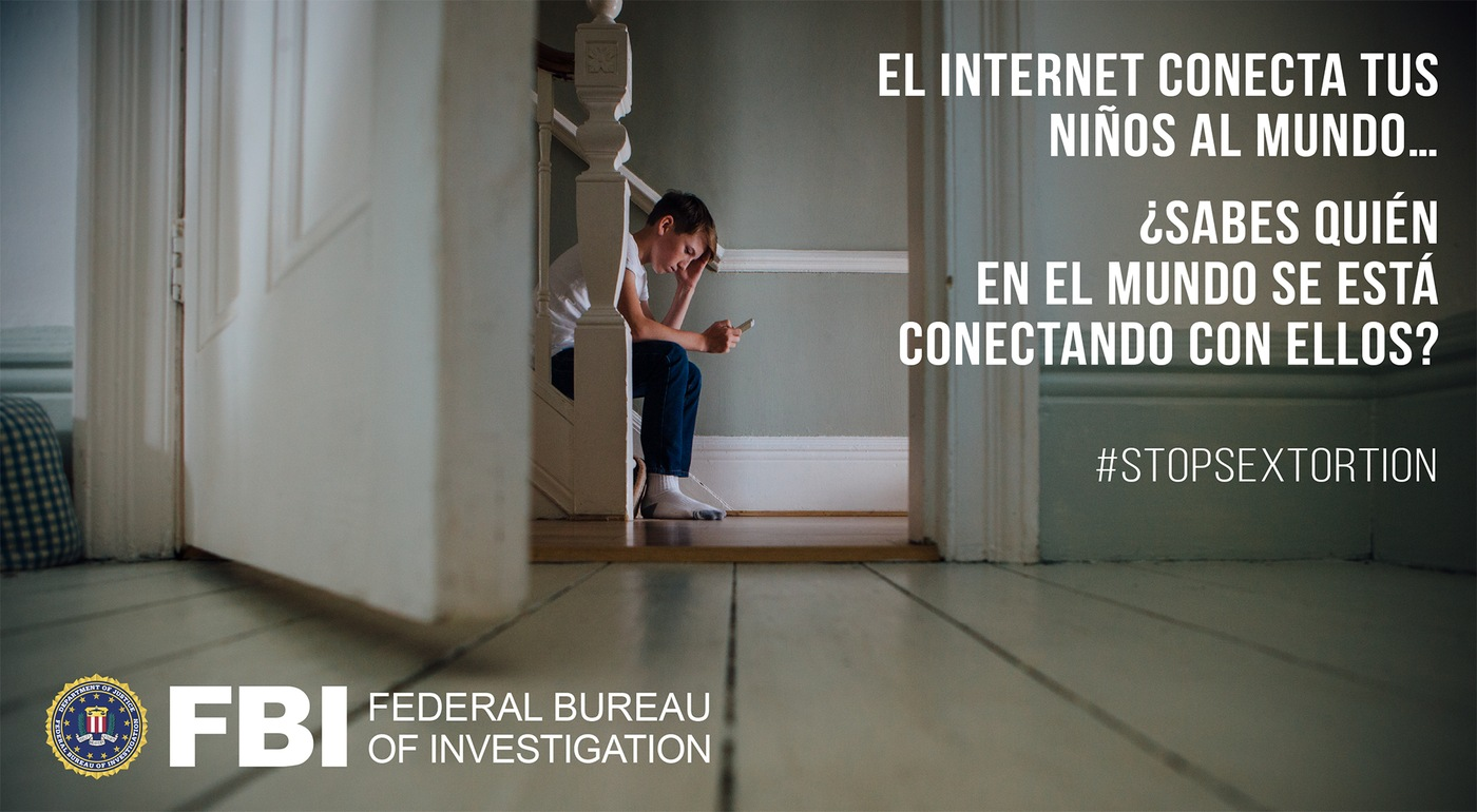 Spanish version of FBI #StopSextortion awareness graphic with stock image of boy on stairs looking at phone with the Spanish translation of the following text: The Internet connects your kids to the world ... do you know who in the world is connecting to them? #StopSextortion