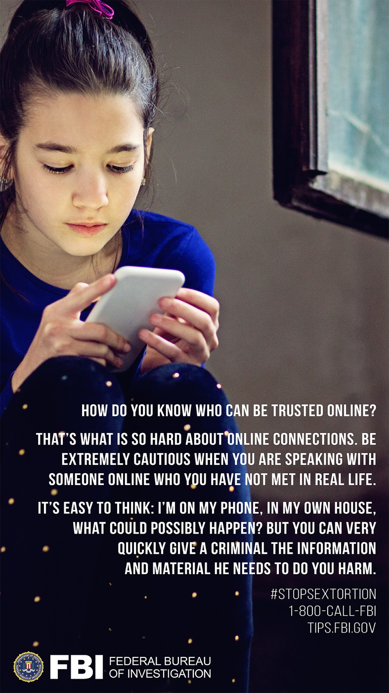 Stock image of girl on smartphone with following text: How do you know who can be trusted online? That's what is so hard about online connections. Be extremely cautious when you are speaking with someone online who you have not met in real life. It's easy to think: I'm on my phone, in my own house, what could possibly happen? But you can very quickly give a criminal the information and material he needs to do you harm.