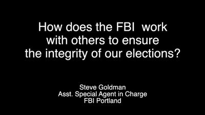 FBI Portland: How Does the FBI Work With Others to Ensure the Integrity of Elections?